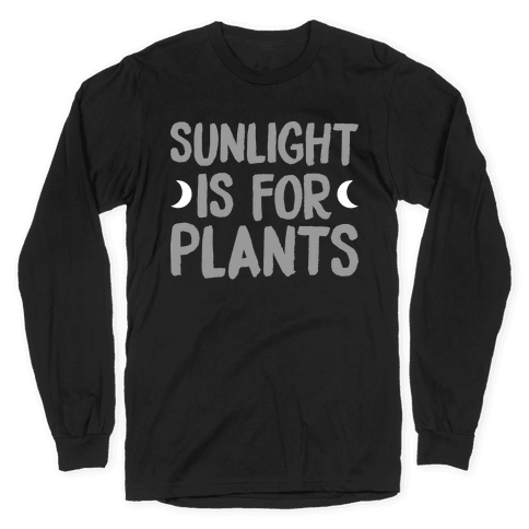 Sunlight Is For Plants Long Sleeve T-Shirt