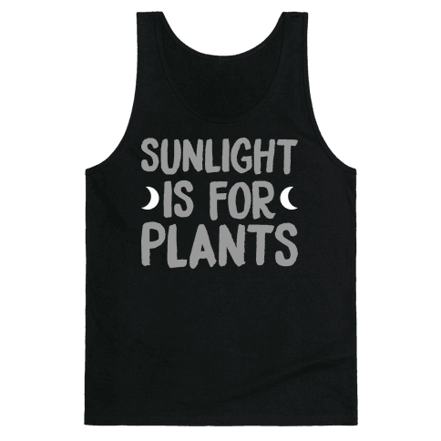 Sunlight Is For Plants Tank Top