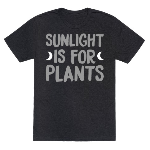 Sunlight Is For Plants Mens/Unisex T-Shirt