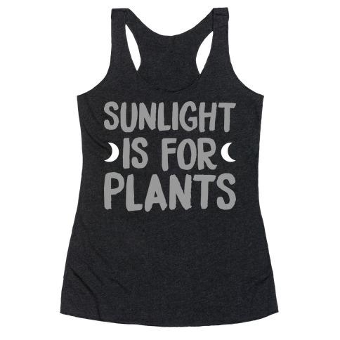 Sunlight Is For Plants Racerback Tank Top
