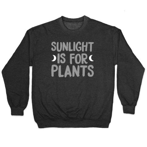 Sunlight Is For Plants Pullover
