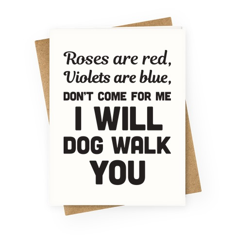 Rose Are Red, Violets Are Blue, Don't Come For Me I Will Dog Walk You Greeting Card