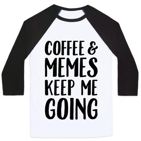 Coffee & Memes Keep Me Going Baseball Tee