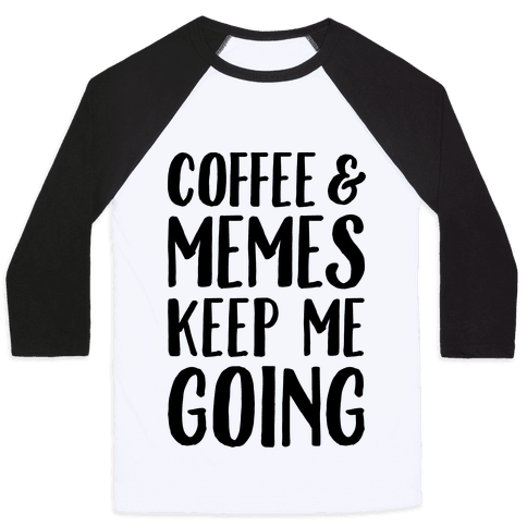 Coffee & Memes Keep Me Going Baseball Tee