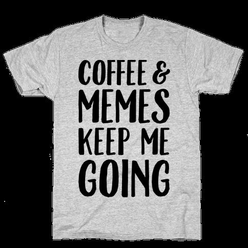 Coffee & Memes Keep Me Going Mens T-Shirt