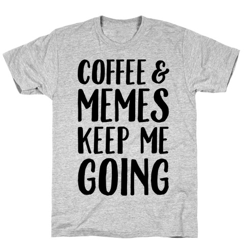 Coffee & Memes Keep Me Going T-Shirt