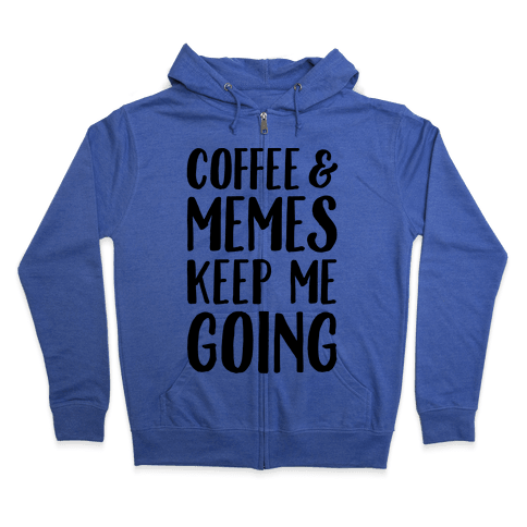 Coffee & Memes Keep Me Going Zip Hoodie
