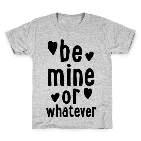 Be Mine Or Whatever Kids T-Shirt