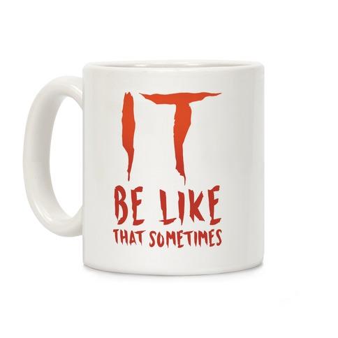 It Be Like That Sometimes Parody Coffee Mug