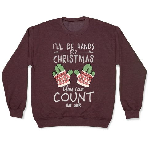 I'll Be Hands For Christmas Pullover