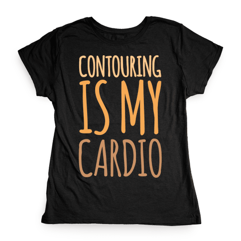 Contouring Is My Cardio White Print Womens T-Shirt