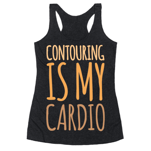 Contouring Is My Cardio White Print Racerback Tank Top