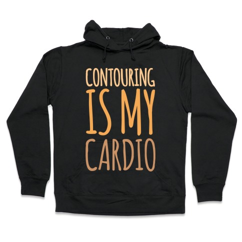 Contouring Is My Cardio White Print Hooded Sweatshirt