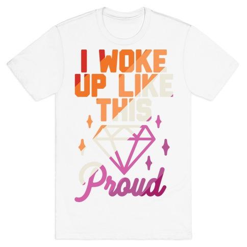 I Woke Up Like This Proud Lesbian T-Shirt