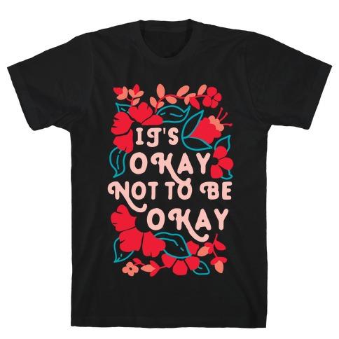 It's Okay Not To Be Okay T-Shirt
