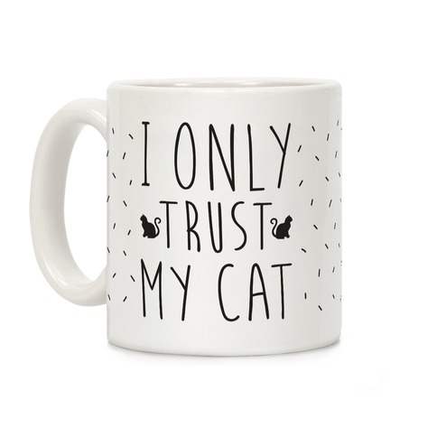 I Only Trust My Cat Coffee Mug