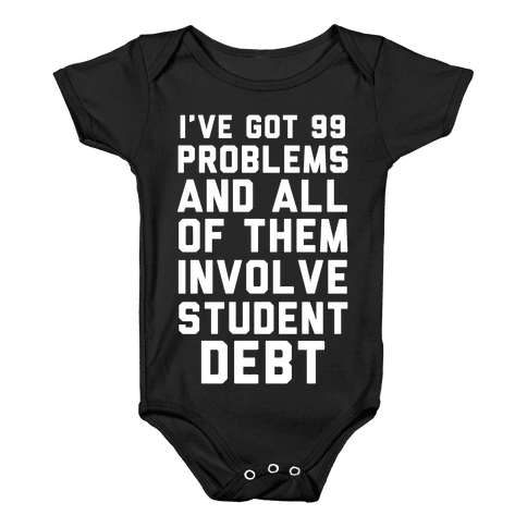 I've Got 99 Problems and All of Them Involve Student Debt Baby Onesy
