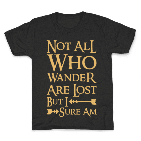 Not All Who Wander Are Lost But I Sure Am Kids T-Shirt