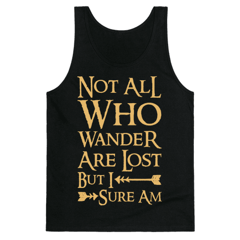 Not All Who Wander Are Lost But I Sure Am Tank Top