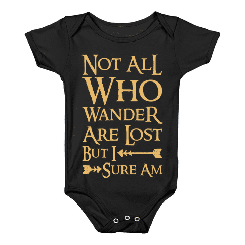 Not All Who Wander Are Lost But I Sure Am Baby Onesy