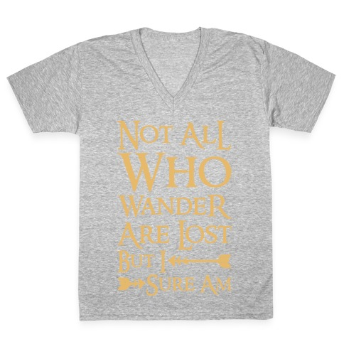 Not All Who Wander Are Lost But I Sure Am V-Neck Tee Shirt