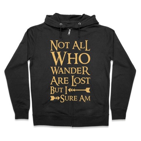 Not All Who Wander Are Lost But I Sure Am Zip Hoodie