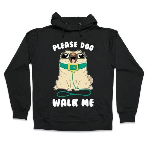 Please Dog Walk Me! Hooded Sweatshirt