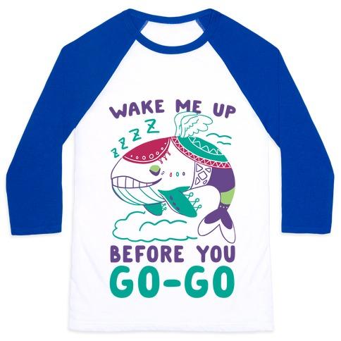 Wake Me Up Before You Go-Go - Wind Fish Baseball Tee