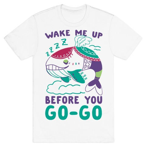 Wake Me Up Before You Go-Go - Wind Fish T-Shirt