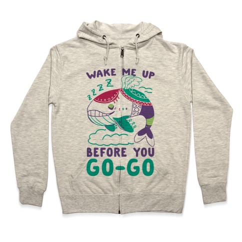 Wake Me Up Before You Go-Go - Wind Fish Zip Hoodie