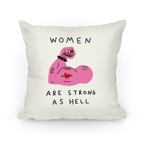 Women Are Strong As Hell Pillow