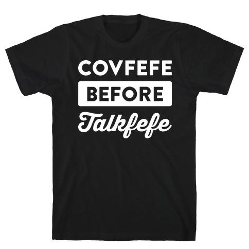 Covfefe Before Talkfefe Mens T-Shirt