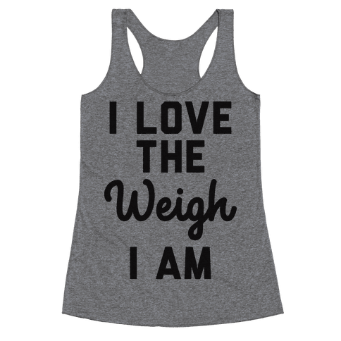 I Love The Weigh I Am Racerback Tank Top