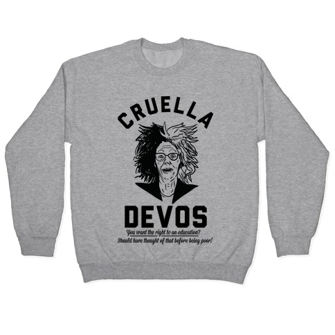 Cruella Devos You Want the right to an Education Should Have Thought Of That Before Being Poor Pullover