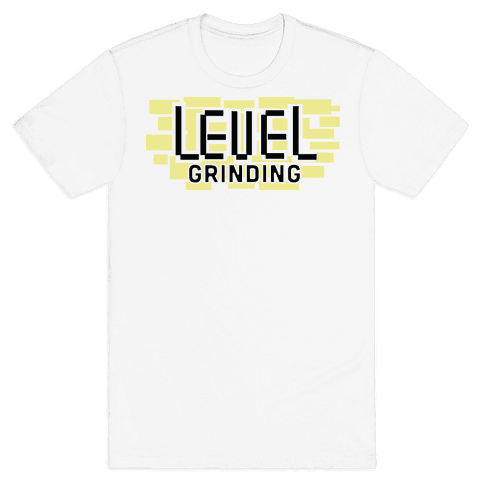Level Grinding  Mens T-Shirt