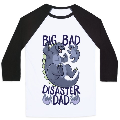 Big Bad Disaster Dad Godzilla Baseball Tee