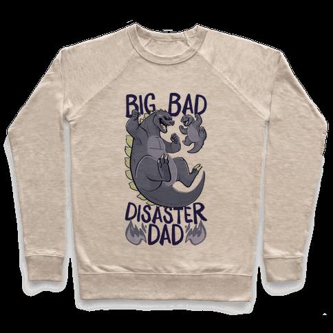 Big Bad Disaster Dad Godzilla Pullover