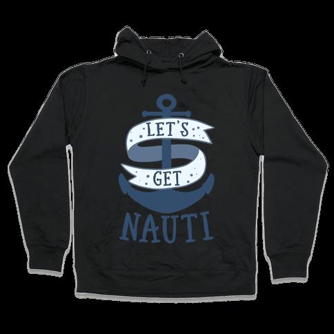 Let's Get Nauti Hooded Sweatshirt