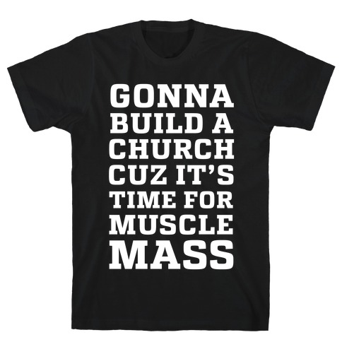 Gonna Build a Chuch cuz it's Time for Muscle Mass T-Shirt