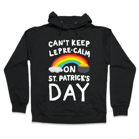 Can't Keep Lepre-Calm On St. Patrick's Day Hooded Sweatshirt
