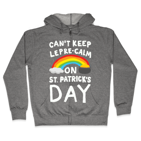Can't Keep Lepre-Calm On St. Patrick's Day Zip Hoodie