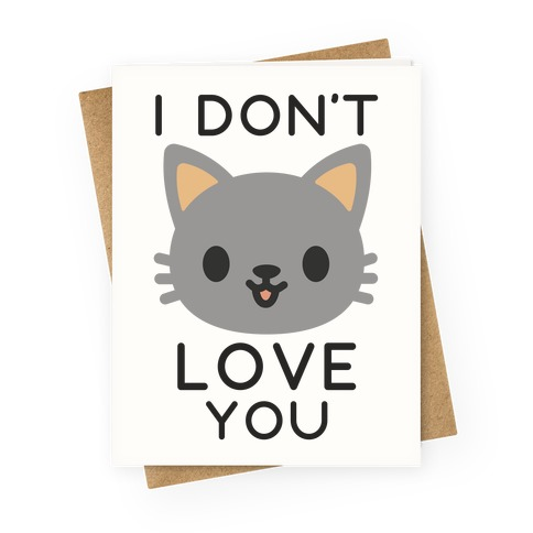 I Don't Love You Greeting Card