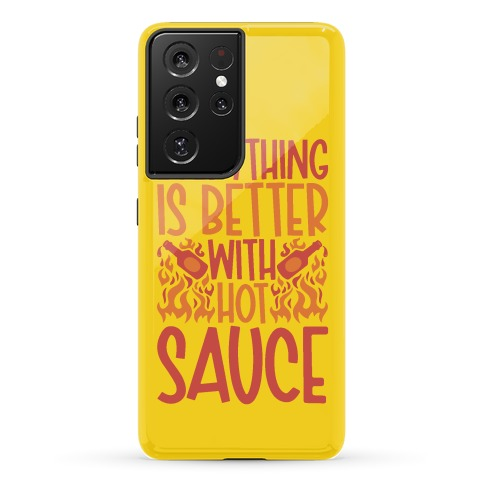 Everything Is Better With Hot Sauce Phone Case