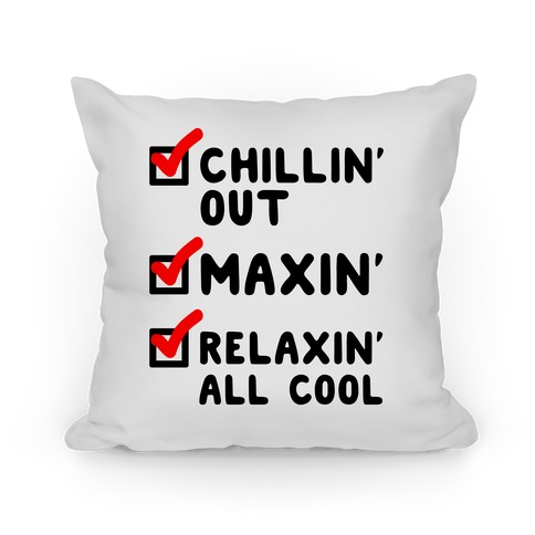 Chillin' Out Maxin' Relaxin' All Cool Checklist Pillow