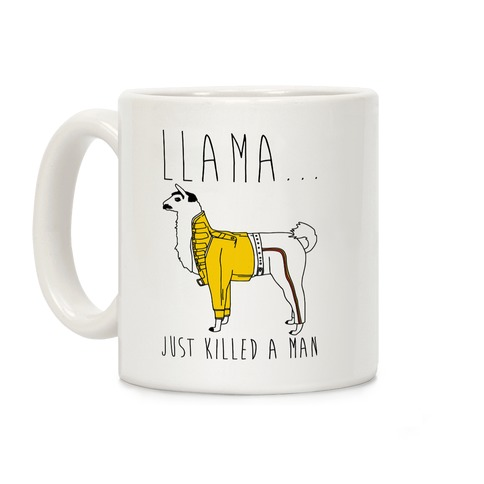Llama Just Killed A Man Parody Coffee Mug