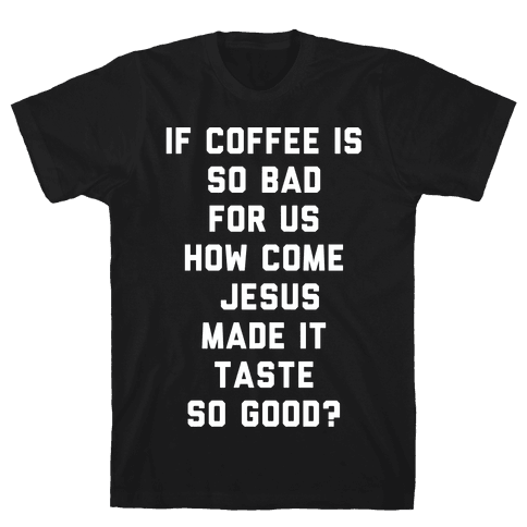 If Coffee is So Bad For Us white Mens T-Shirt