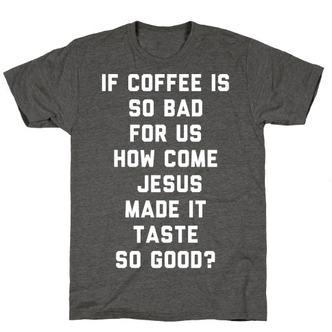 If Coffee is So Bad For Us white T-Shirt
