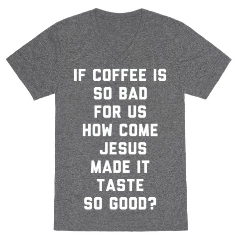 If Coffee is So Bad For Us white V-Neck Tee Shirt