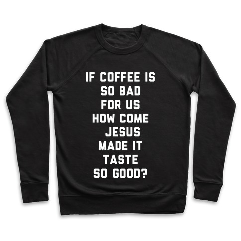 If Coffee is So Bad For Us white Pullover