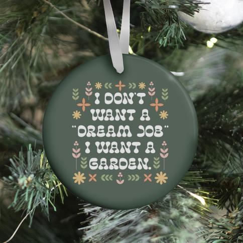 """I Don't Want A """"Dream Job"""" I Want A Garden Ornament"""